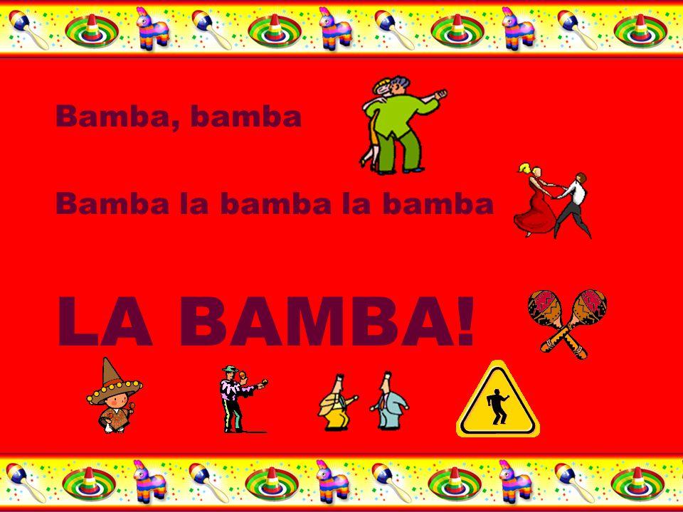 Bamba, bamba Bamba la bamba la bamba LA BAMBA!