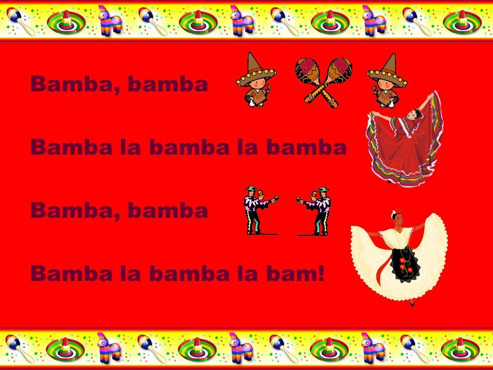 Bamba, bamba Bamba la bamba la bamba Bamba, bamba Bamba la bamba la bam!