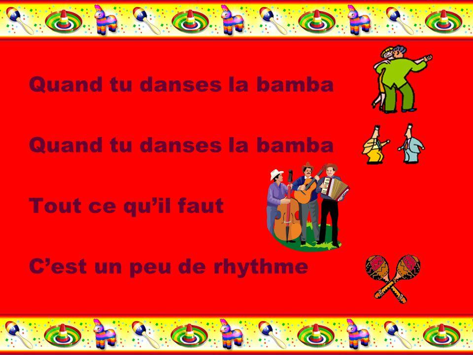 Quand tu danses la bamba Tout ce quil faut Cest un peu de rhythme