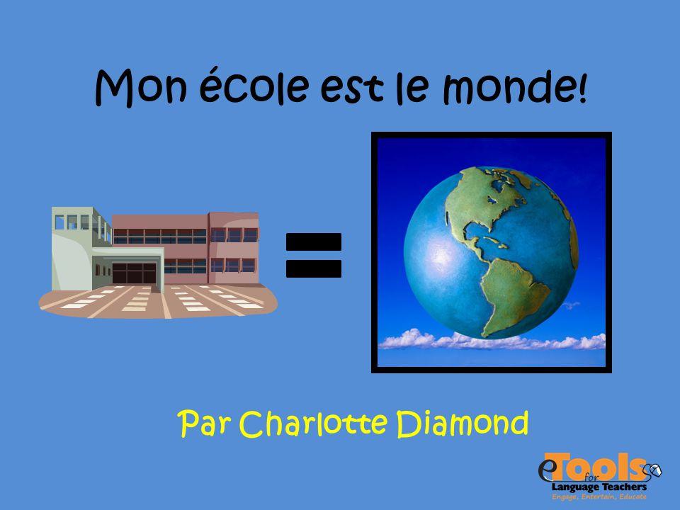 Mon école est le monde! Par Charlotte Diamond