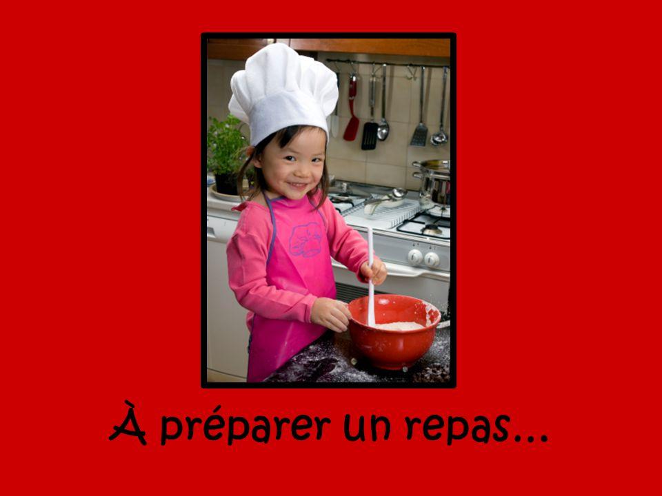 À préparer un repas…