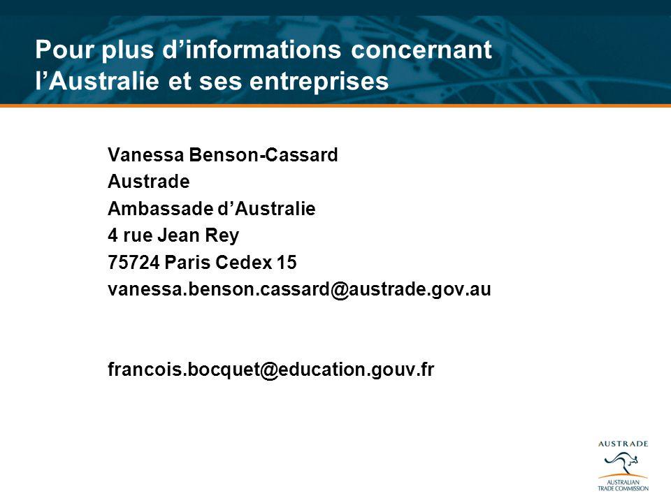 Pour plus dinformations concernant lAustralie et ses entreprises Vanessa Benson-Cassard Austrade Ambassade dAustralie 4 rue Jean Rey 75724 Paris Cedex