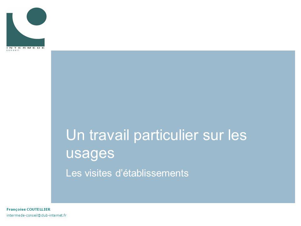 Un travail particulier sur les usages Les visites détablissements Françoise COUTELLIER intermede-conseil@club-internet.fr