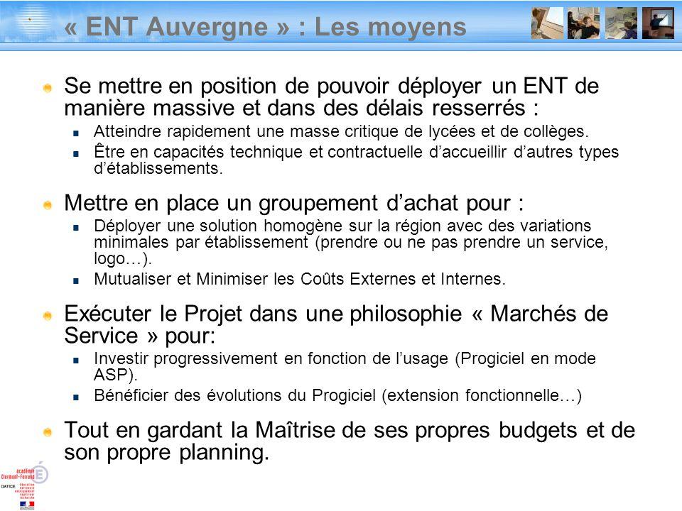 « ENT Auvergne » : Les moyens Se mettre en position de pouvoir déployer un ENT de manière massive et dans des délais resserrés : Atteindre rapidement