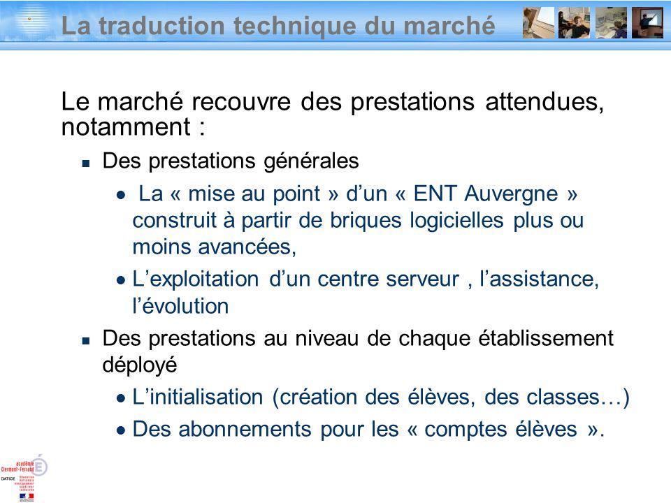 La traduction technique du marché Le marché recouvre des prestations attendues, notamment : Des prestations générales La « mise au point » dun « ENT A
