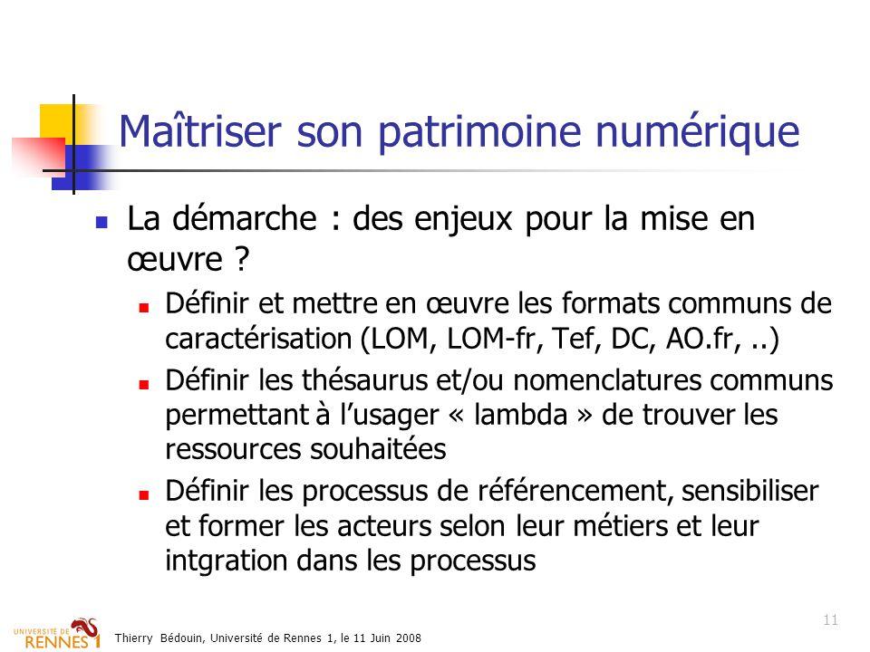 Thierry Bédouin, Université de Rennes 1, le 11 Juin 2008 Maîtriser son patrimoine numérique La démarche : des enjeux pour la mise en œuvre .