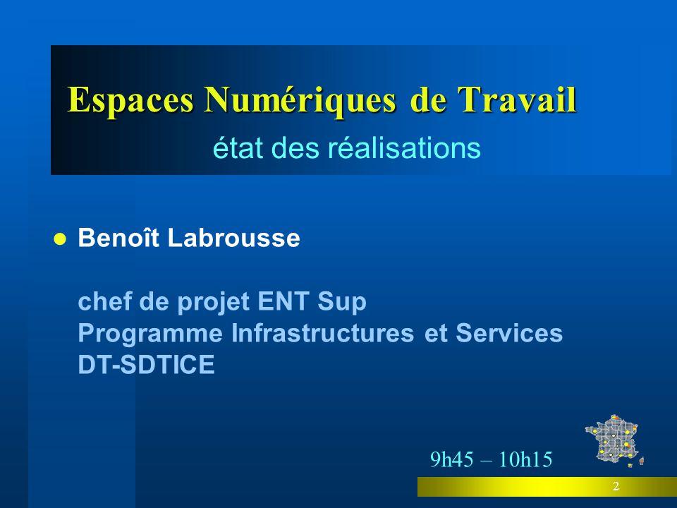 2 Espaces Numériques de Travail état des réalisations Benoît Labrousse chef de projet ENT Sup Programme Infrastructures et Services DT-SDTICE 9h45 – 10h15