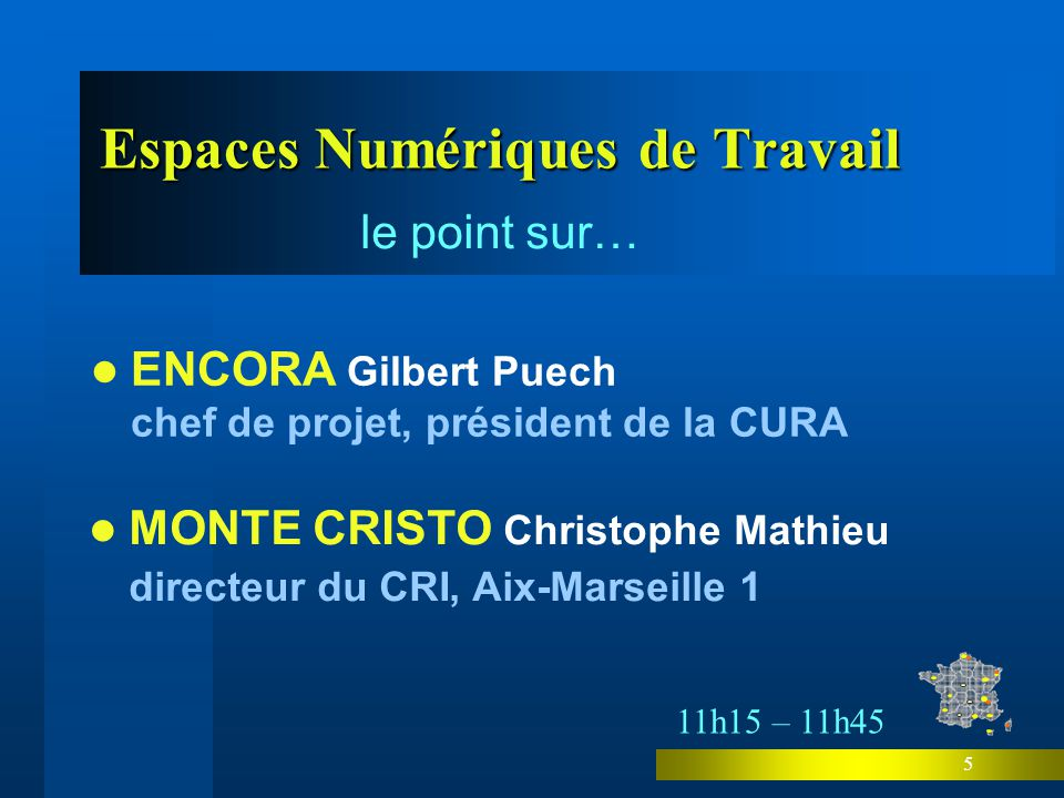 5 Espaces Numériques de Travail le point sur… MONTE CRISTO Christophe Mathieu directeur du CRI, Aix-Marseille 1 ENCORA Gilbert Puech chef de projet, président de la CURA 11h15 – 11h45