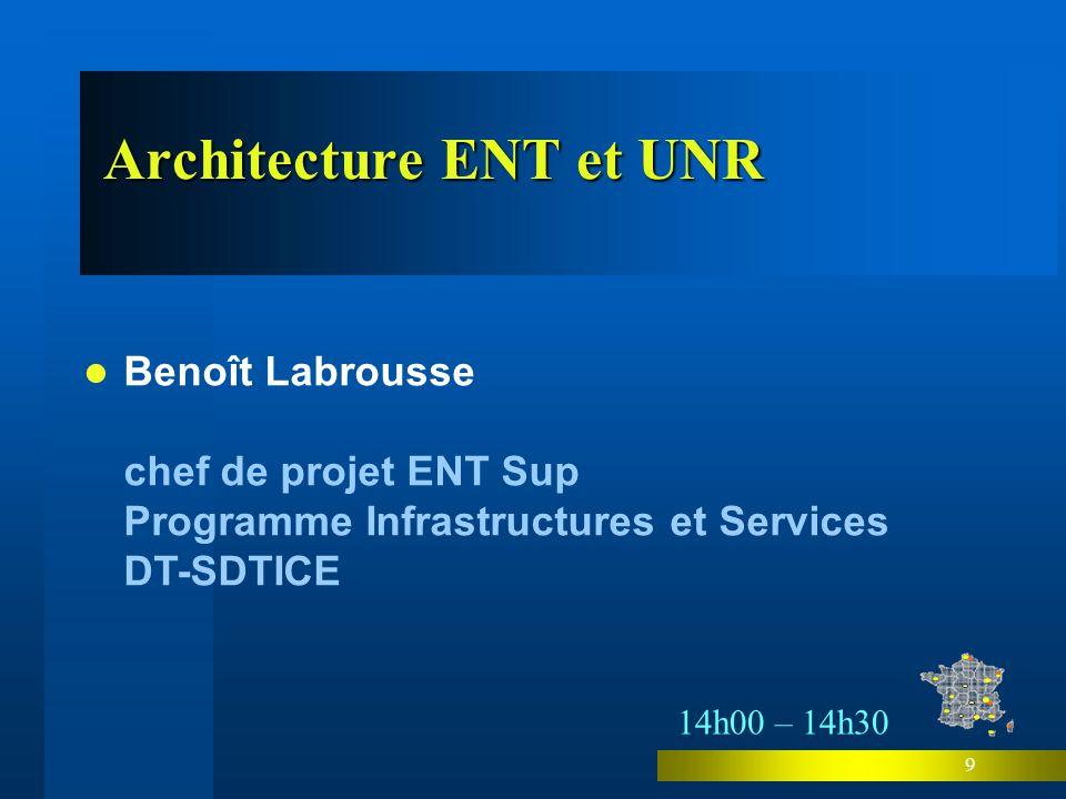 9 Architecture ENT et UNR Benoît Labrousse chef de projet ENT Sup Programme Infrastructures et Services DT-SDTICE 14h00 – 14h30