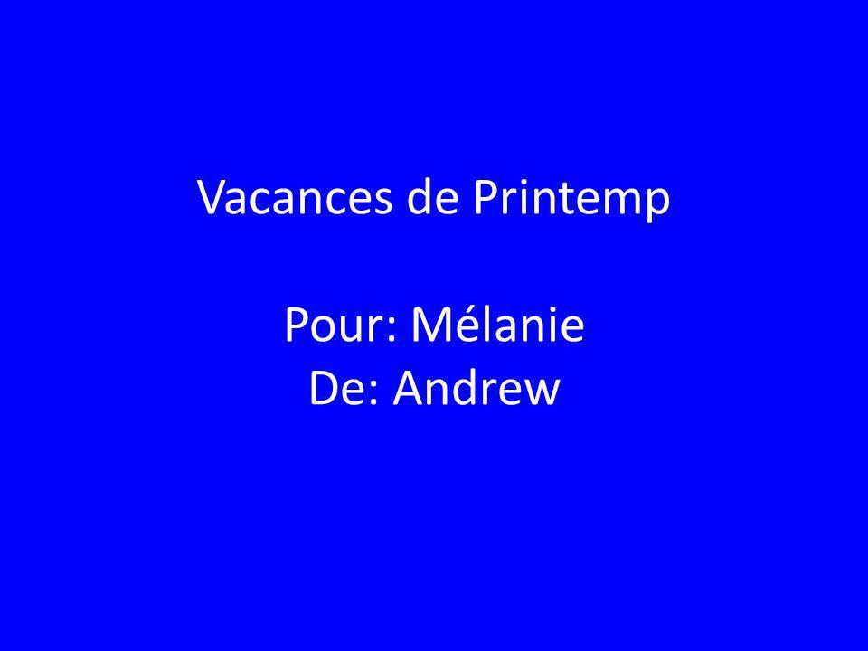 Vacances de Printemp Pour: Mélanie De: Andrew