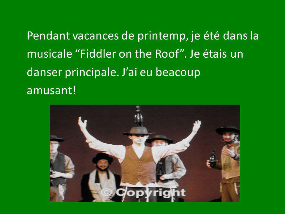 Pendant vacances de printemp, je été dans la musicale Fiddler on the Roof.