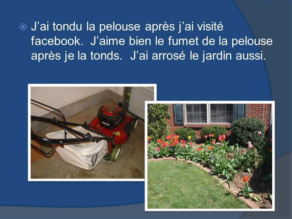 Jai tondu la pelouse après jai visité facebook.