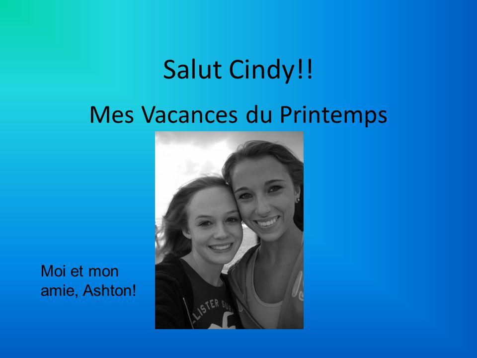 Salut Cindy!! Mes Vacances du Printemps Moi et mon amie, Ashton!