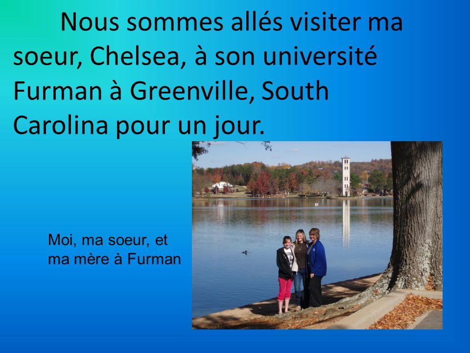 Nous sommes allés visiter ma soeur, Chelsea, à son université Furman à Greenville, South Carolina pour un jour. Moi, ma soeur, et ma mère à Furman