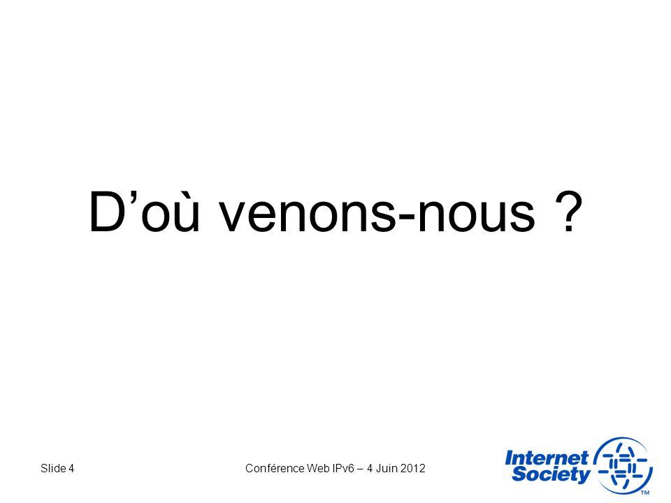 Slide 5Conférence Web IPv6 – 4 Juin 2012 Le 8 juin 2011 Pendant 24 heures, Facebook, Google, Yahoo.