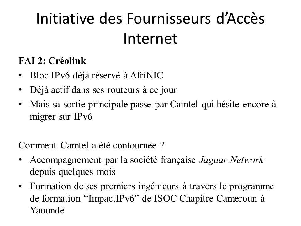 Initiative des Fournisseurs dAccès Internet FAI 2: Créolink Bloc IPv6 déjà réservé à AfriNIC Déjà actif dans ses routeurs à ce jour Mais sa sortie principale passe par Camtel qui hésite encore à migrer sur IPv6 Comment Camtel a été contournée .
