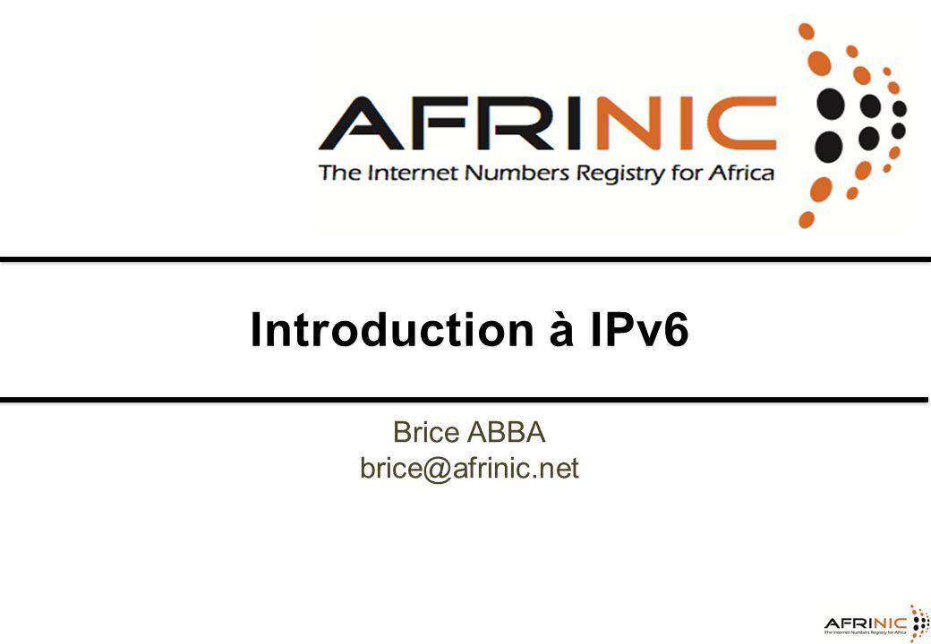 Introduction à IPv6 Brice ABBA brice@afrinic.net