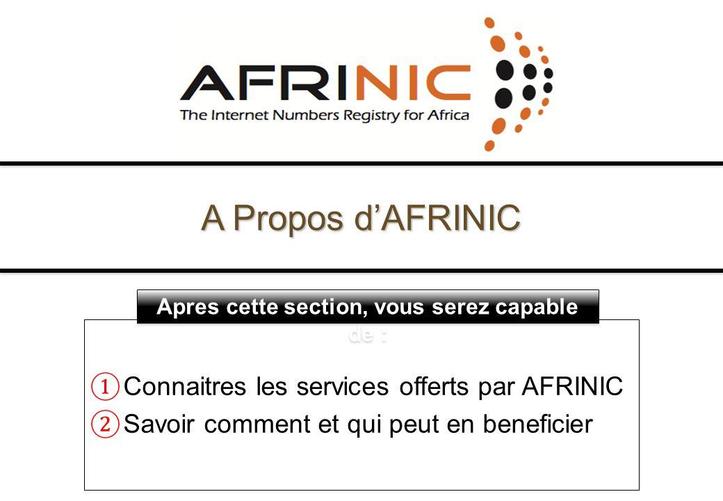 Apres cette section, vous serez capable de : Connaitres les services offerts par AFRINIC Savoir comment et qui peut en beneficier A Propos dAFRINIC