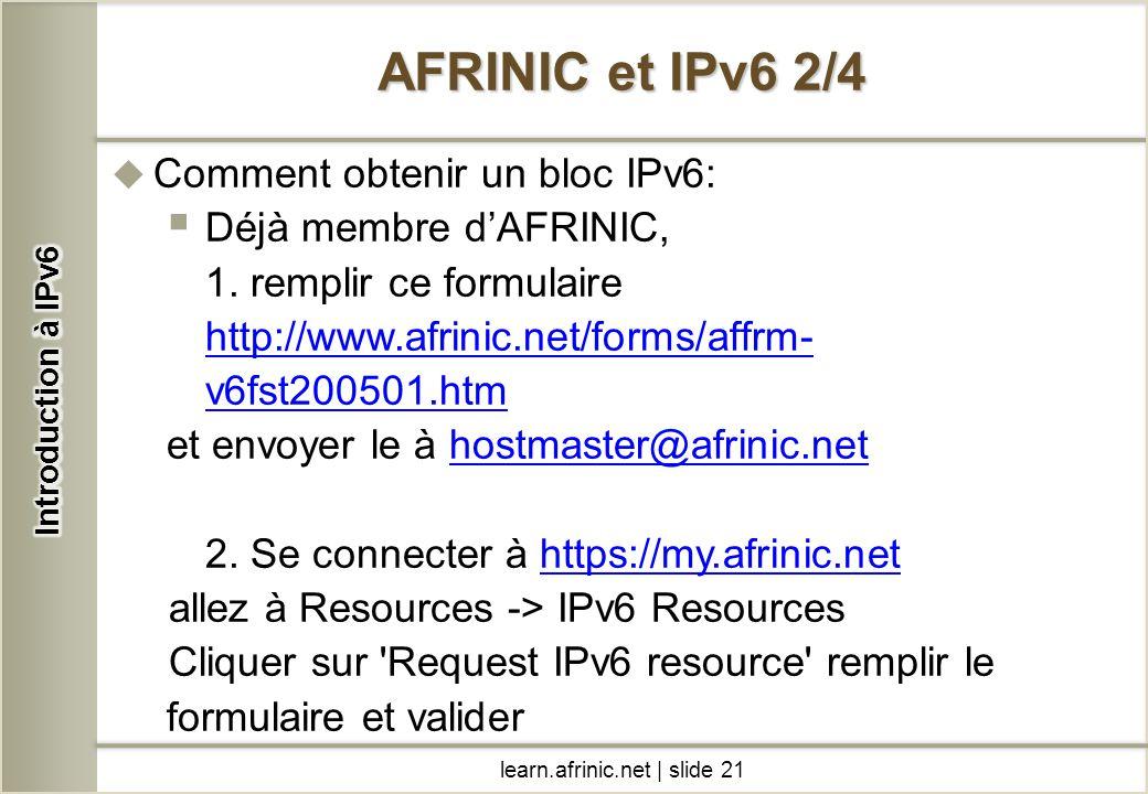 Comment obtenir un bloc IPv6: Déjà membre dAFRINIC, 1. remplir ce formulaire http://www.afrinic.net/forms/affrm- v6fst200501.htm http://www.afrinic.ne