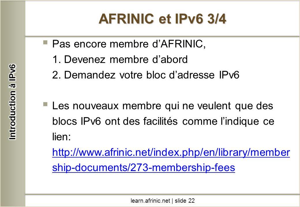 Pas encore membre dAFRINIC, 1. Devenez membre dabord 2. Demandez votre bloc dadresse IPv6 Les nouveaux membre qui ne veulent que des blocs IPv6 ont de