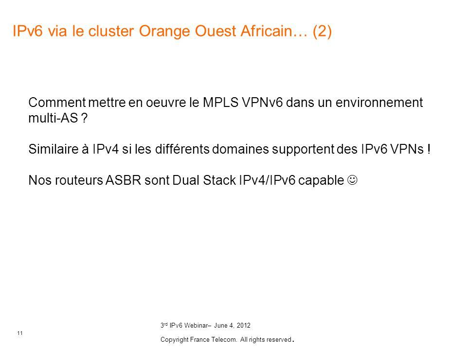 11 3 rd IPv6 Webinar– June 4, 2012 Copyright France Telecom. All rights reserved. Comment mettre en oeuvre le MPLS VPNv6 dans un environnement multi-A