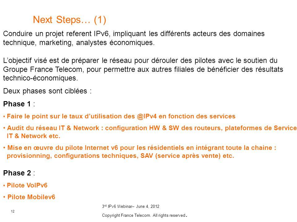 12 3 rd IPv6 Webinar– June 4, 2012 Copyright France Telecom. All rights reserved. Next Steps… (1) Conduire un projet referent IPv6, impliquant les dif