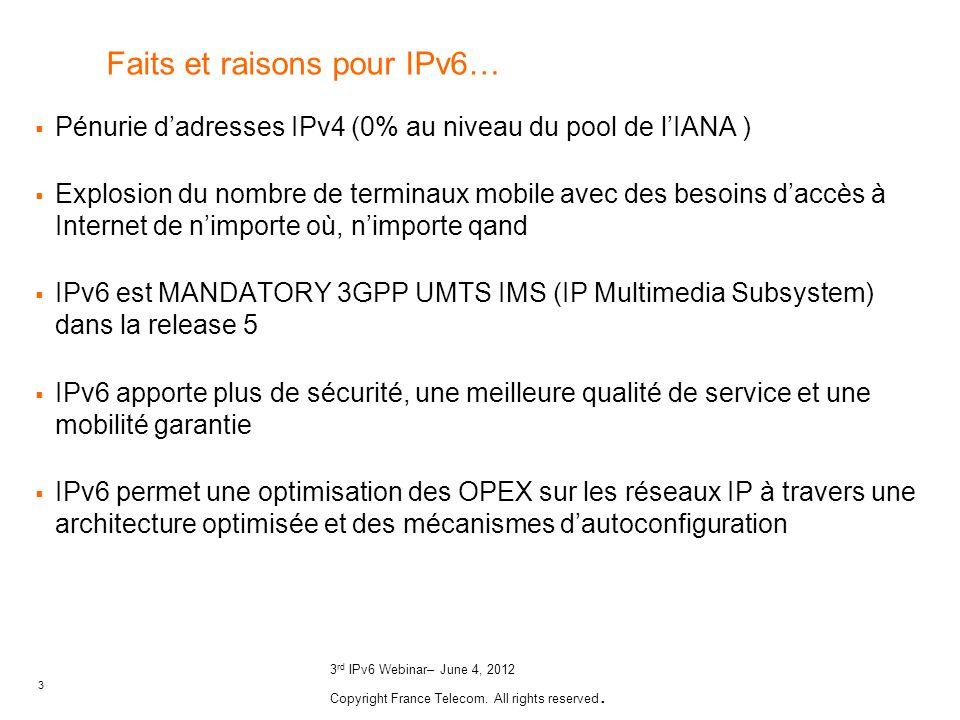 3 3 rd IPv6 Webinar– June 4, 2012 Copyright France Telecom. All rights reserved. Faits et raisons pour IPv6… Pénurie dadresses IPv4 (0% au niveau du p