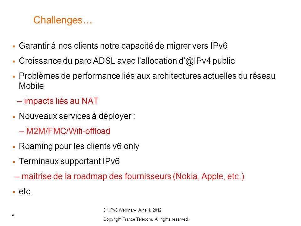 4 3 rd IPv6 Webinar– June 4, 2012 Copyright France Telecom. All rights reserved. Challenges… Garantir à nos clients notre capacité de migrer vers IPv6