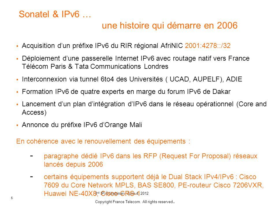 5 3 rd IPv6 Webinar– June 4, 2012 Copyright France Telecom. All rights reserved. Sonatel & IPv6 … une histoire qui démarre en 2006 Acquisition dun pré