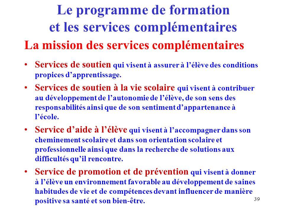 39 Le programme de formation et les services complémentaires Services de soutien qui visent à assurer à lélève des conditions propices dapprentissage.