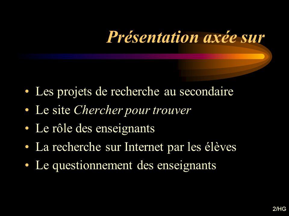 2/HG Présentation axée sur Les projets de recherche au secondaire Le site Chercher pour trouver Le rôle des enseignants La recherche sur Internet par