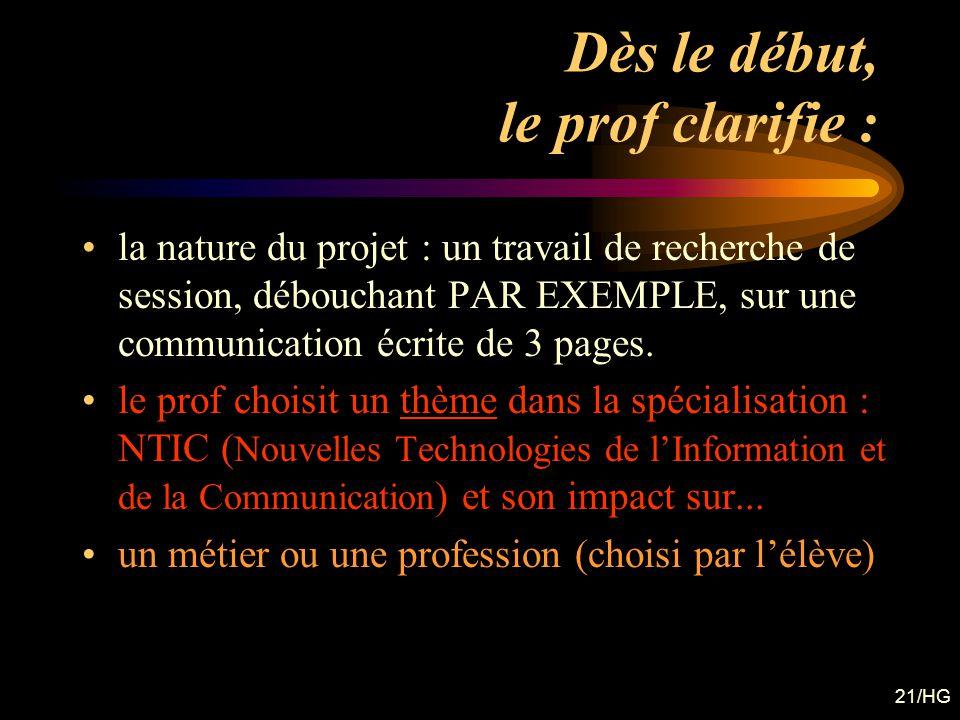 21/HG Dès le début, le prof clarifie : la nature du projet : un travail de recherche de session, débouchant PAR EXEMPLE, sur une communication écrite