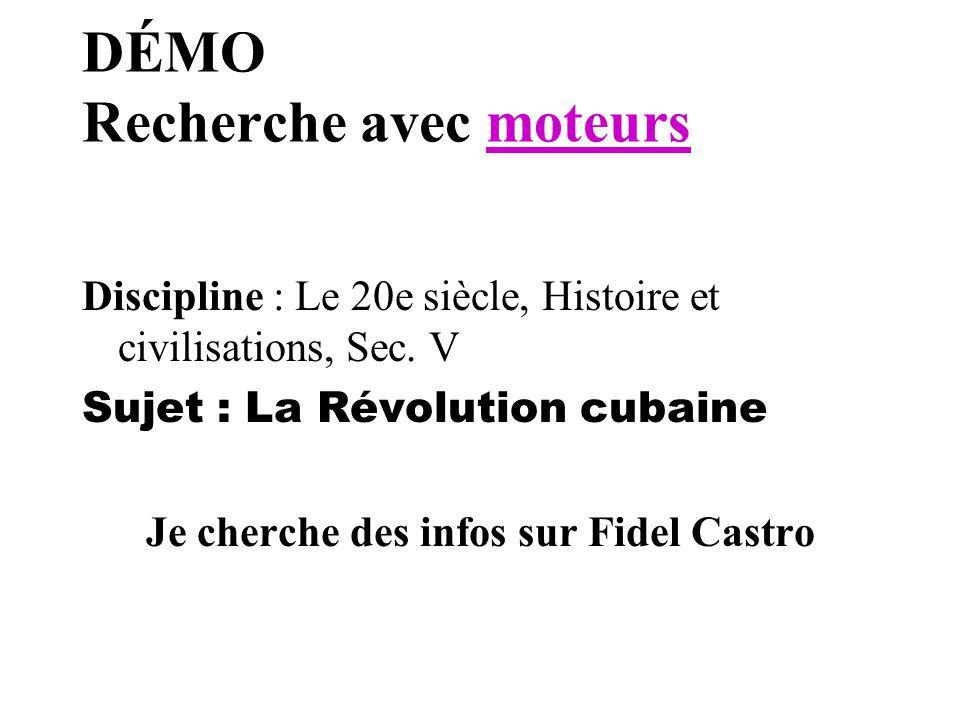 DÉMO Recherche avec moteursmoteurs Discipline : Le 20e siècle, Histoire et civilisations, Sec. V Sujet : La Révolution cubaine Je cherche des infos su