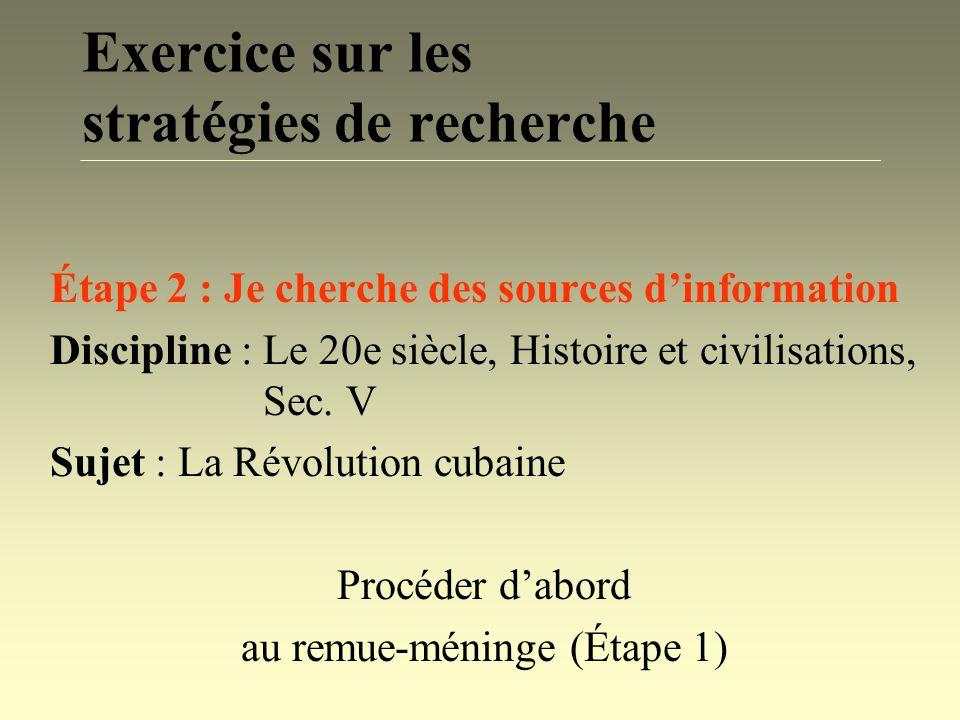 Exercice sur les stratégies de recherche Étape 2 : Je cherche des sources dinformation Discipline : Le 20e siècle, Histoire et civilisations, Sec. V S