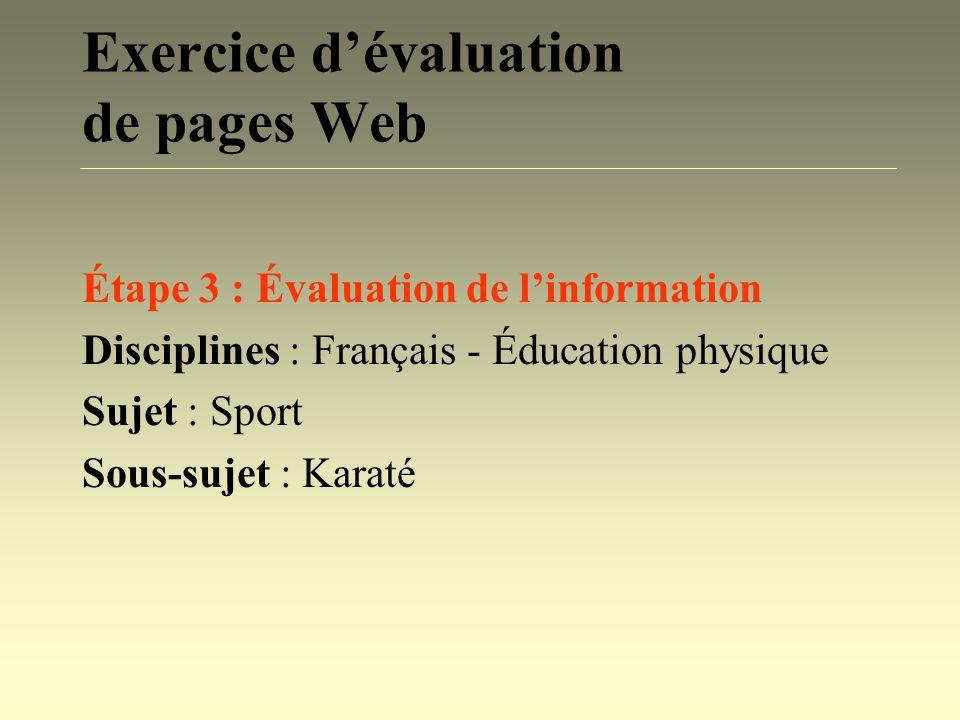 Exercice dévaluation de pages Web Étape 3 : Évaluation de linformation Disciplines : Français - Éducation physique Sujet : Sport Sous-sujet : Karaté