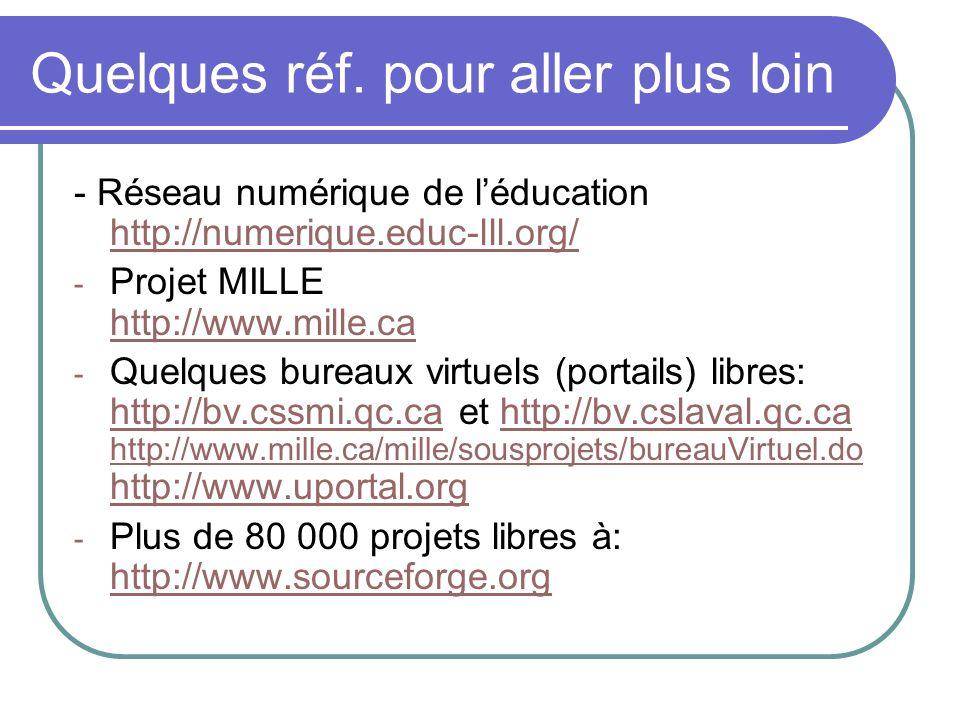 Quelques réf. pour aller plus loin - Réseau numérique de léducation http://numerique.educ-lll.org/ http://numerique.educ-lll.org/ - Projet MILLE http: