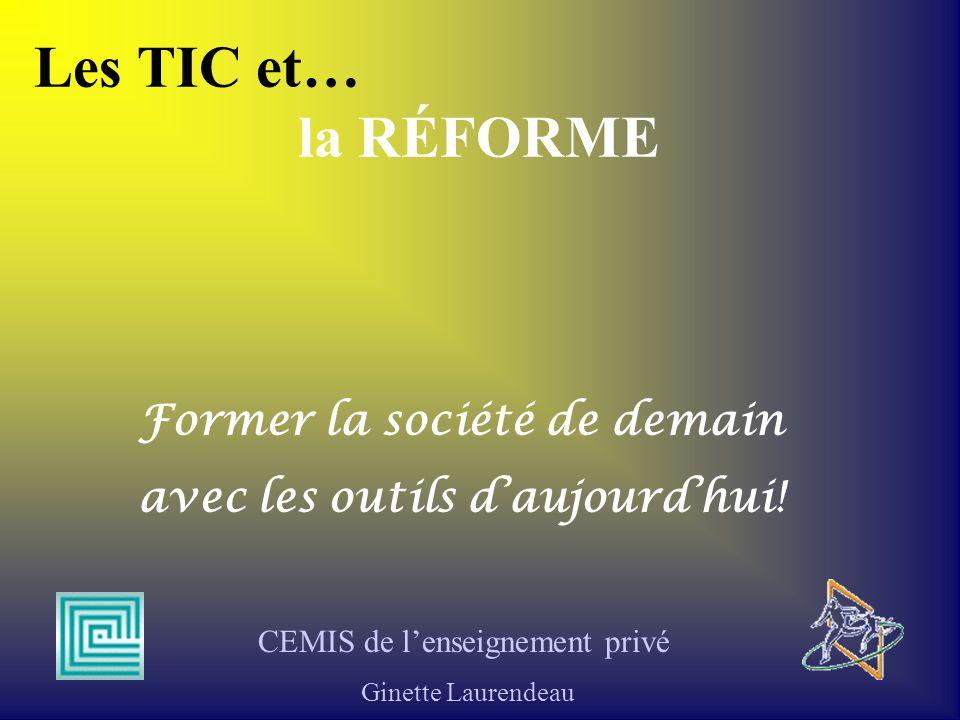 Les TIC et… la RÉFORME Former la société de demain avec les outils daujourdhui.