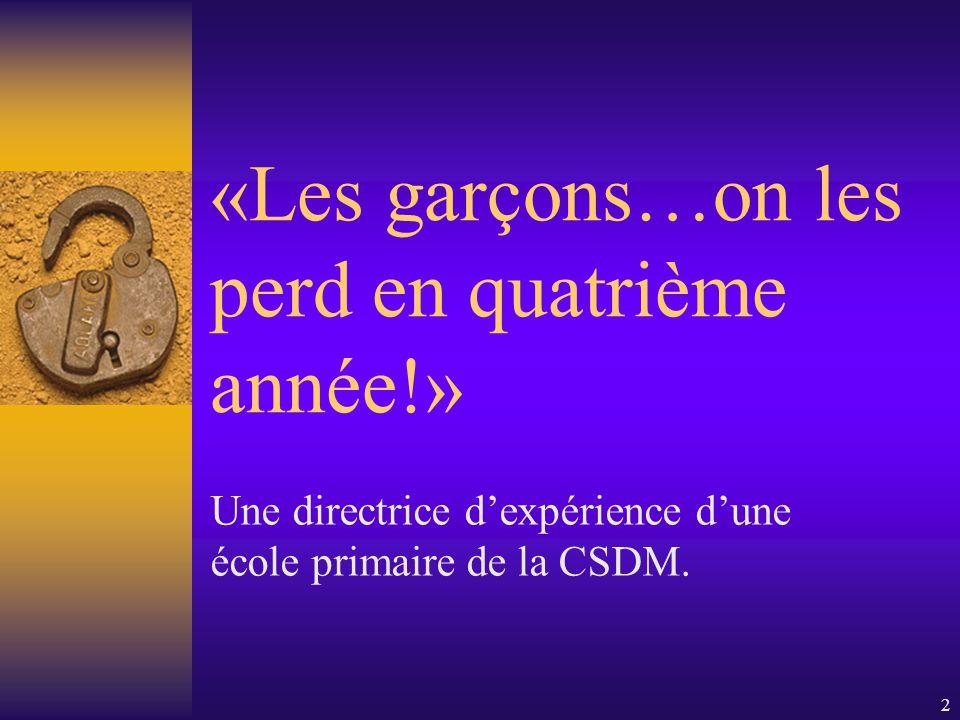 2 «Les garçons…on les perd en quatrième année!» Une directrice dexpérience dune école primaire de la CSDM.