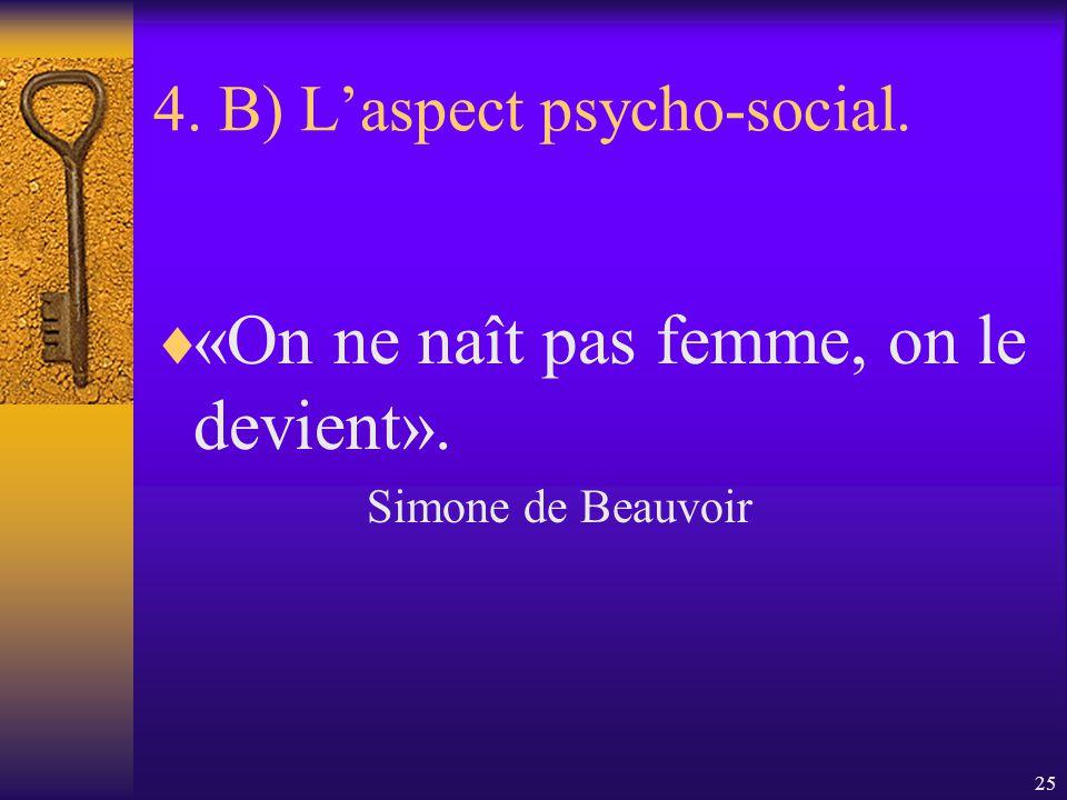 24 4. B) Laspect psycho-social. Lidentité de sexe est un construit social : elle sinscrit dans une dynamique de redéfinition des rapports sociaux de s