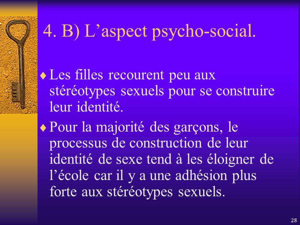27 4. B) Laspect psycho-social. Chez les garçons, plus que chez les filles, dans les milieux modestes plus que dans les milieux favorisés, certaines c
