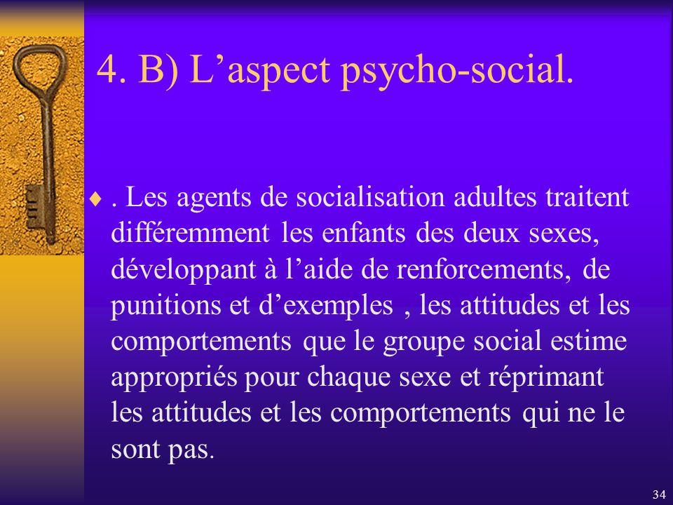 33 4. B) Laspect psycho-social. Cet auteur réfère au modèle de socialisation de la personnalité : le comportement sexuellement typique des enfants et