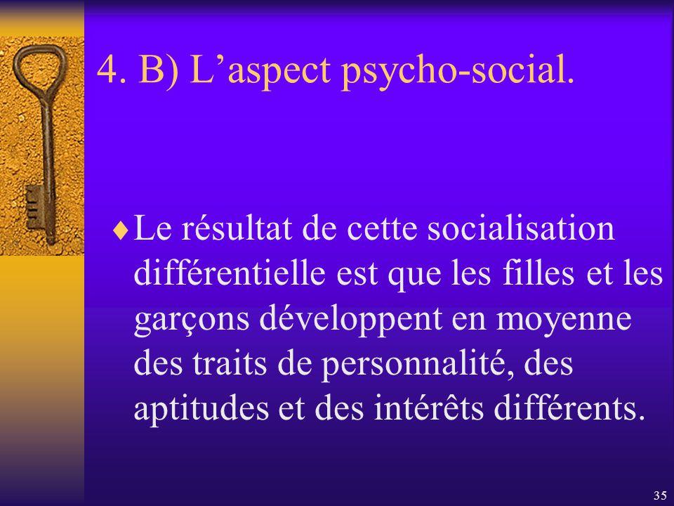 34 4. B) Laspect psycho-social.. Les agents de socialisation adultes traitent différemment les enfants des deux sexes, développant à laide de renforce