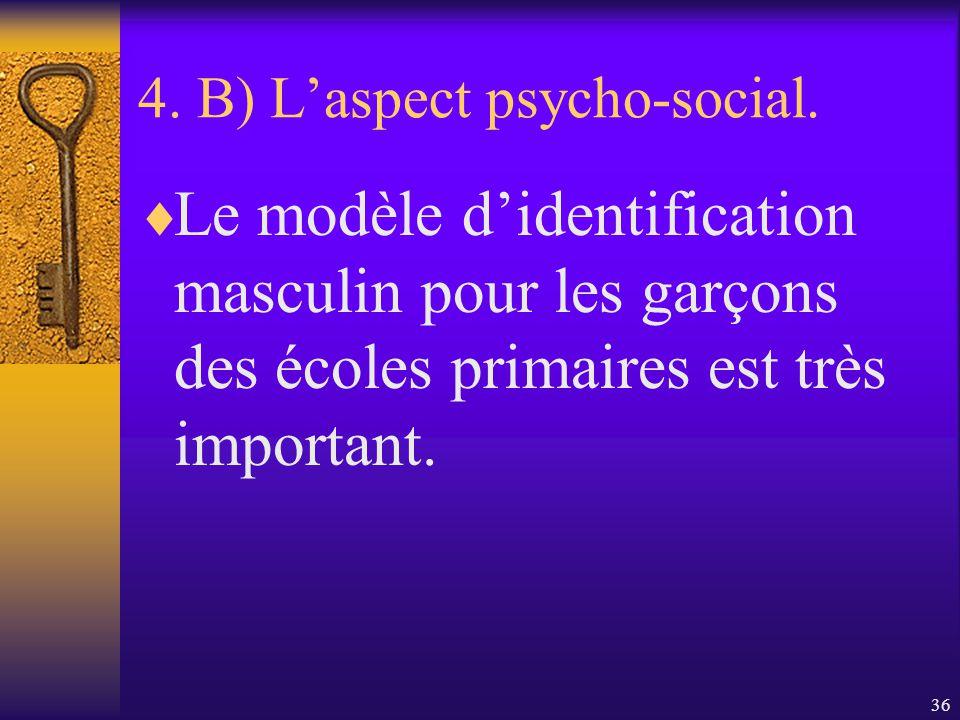 35 4. B) Laspect psycho-social. Le résultat de cette socialisation différentielle est que les filles et les garçons développent en moyenne des traits