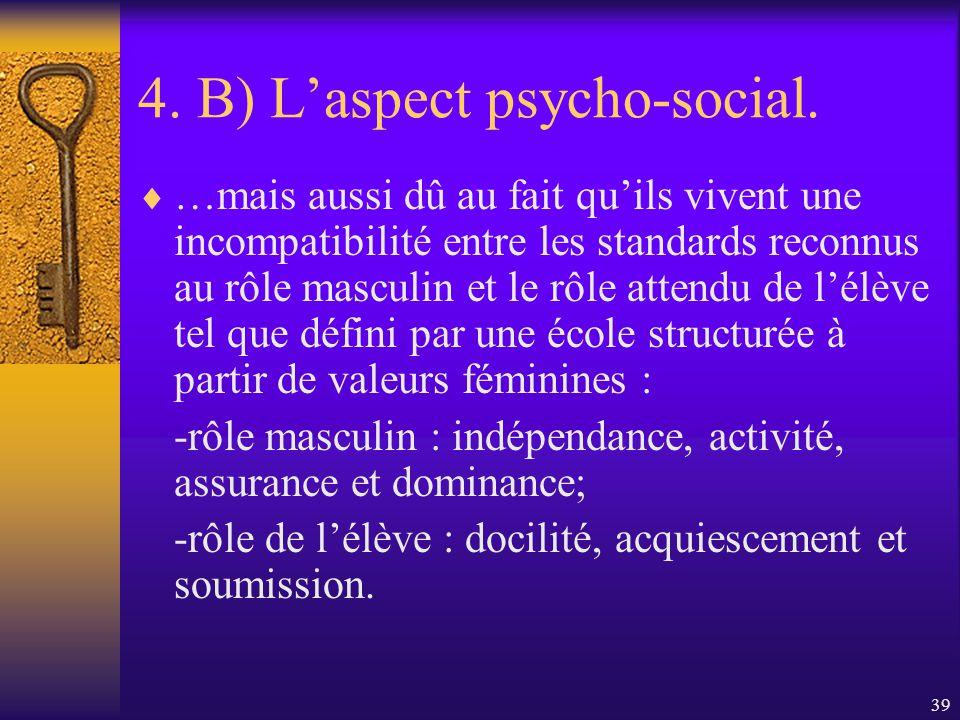 38 4. B) Laspect psycho-social. Brutsaert et Bracke affirment : …la féminisation de lécole primaire a des effets nuisibles sur les garçons…ils se sent