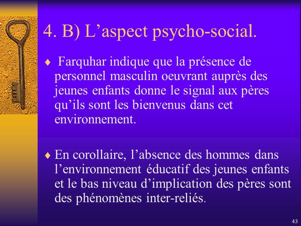 42 4. B) Laspect psycho-social. La présence denseignants et denseignantes permet aux enfants de choisir les caractéristiques tirées de la culture masc