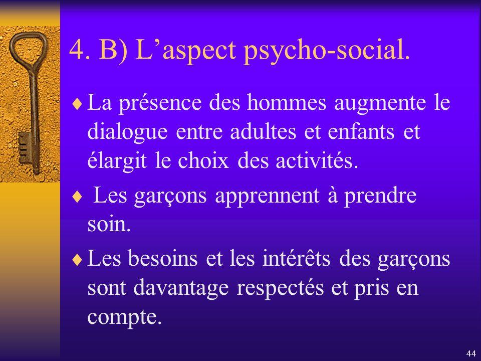 43 4. B) Laspect psycho-social. Farquhar indique que la présence de personnel masculin oeuvrant auprès des jeunes enfants donne le signal aux pères qu