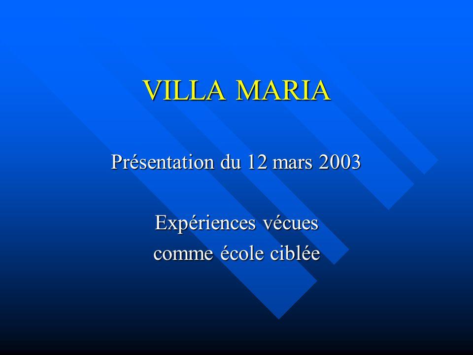 VILLA MARIA Présentation du 12 mars 2003 Expériences vécues comme école ciblée