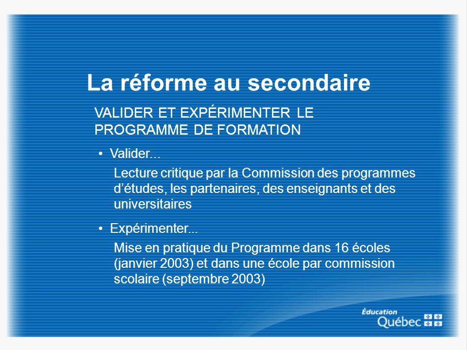 La réforme au secondaire VALIDER ET EXPÉRIMENTER LE PROGRAMME DE FORMATION Valider... Lecture critique par la Commission des programmes détudes, les p