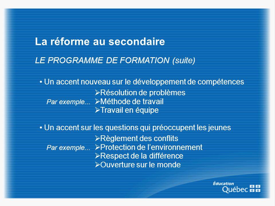La réforme au secondaire LE PROGRAMME DE FORMATION (suite) Un accent nouveau sur le développement de compétences Un accent sur les questions qui préoc