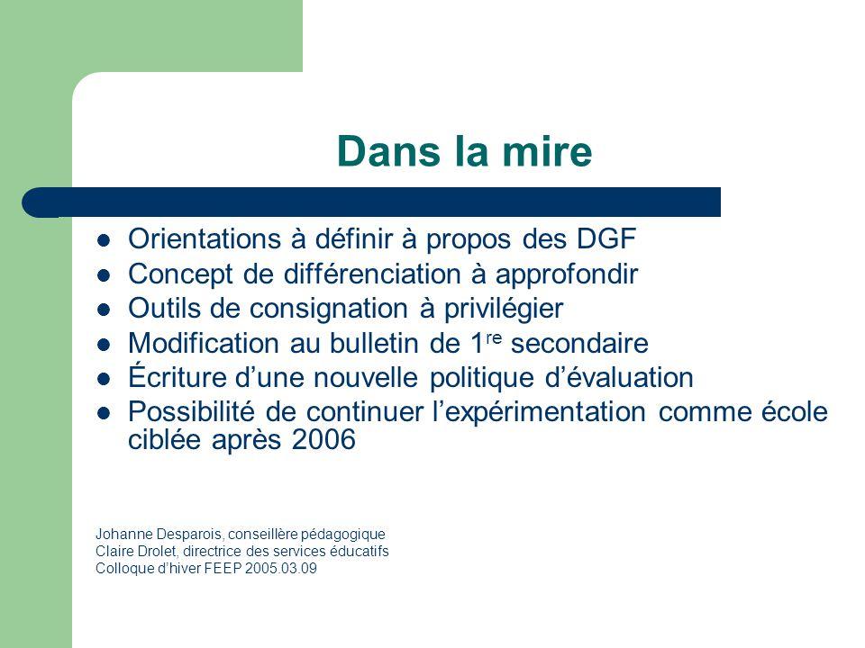 Dans la mire Orientations à définir à propos des DGF Concept de différenciation à approfondir Outils de consignation à privilégier Modification au bul
